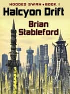 Halcyon Drift - Hooded Swan, Book 1 ebook by Brian Stableford