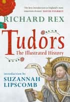 Tudors - The Illustrated History ebook by Richard Rex, Suzannah Lipscomb