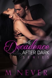 The Decadence After Dark Series - Decadence after Dark ebook by M. Never