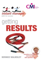 Instant Manager: Getting Results ebook by Bernice Walmsley