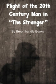 "Plight of the 20th Century Man in ""The Stranger"" ebook by Broomhandle Books"