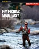 Fly Fishing Made Easy - A Manual For Beginners With Tips For The Experienced ebook by Dave Card, Michael Rutter