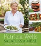 Salad as a Meal ebook by Patricia Wells