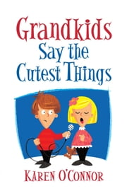 Grandkids Say the Cutest Things ebook by Karen O'Connor