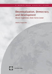 Decentralization, Democracy And Development: Recent Experience From Sierra Leone ebook by Zhou Yongmei