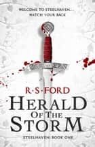 Herald of the Storm (Steelhaven: Book One) ebook by R. S. Ford