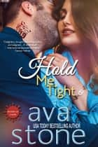 Hold Me Tight ebook by Ava Stone