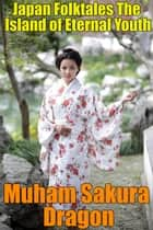 Japan Folktales The Island of Eternal Youth ebook by Muham Sakura Dragon