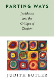 Parting Ways - Jewishness and the Critique of Zionism ebook by Judith Butler