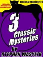 Black Cat Thrillogy #4: 3 Mysteries by Stephen Wasylyk ebook by Stephen Wasylyk