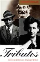 Tributes - American Writers on American Writers ebook by Bradford Morrow, Martine Bellen, Lee Smith
