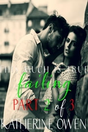 This Much Is True Part 2 Failing ebook by Katherine Owen