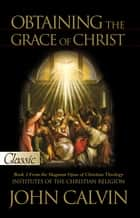 Obtaining the Grace of Christ ebook by John Calvin