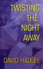 Twisting the Night Away ebook by David Hadley