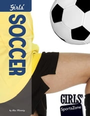 Girls' Soccer ebook by Monnig, Alex
