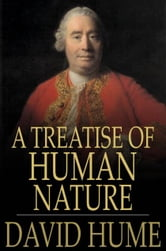 A Treatise Of Human Nature: Being An Attempt To Introduce The Experimental Method Of Reasoning Into Moral Subjects - Being an Attempt to introduce the experimental Method of Reasoning into Moral Subjects ebook by David Hume
