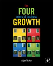 The Four Colors of Business Growth ebook by Anjan V. Thakor