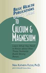 User's Guide to Calcium & Magnesium ebook by Jack Challem, Nan Kathryn Fuchs, Ph.D.