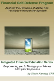 Financial Self Defense Program: Integrated Financial Education Series ebook by Steve Kanney