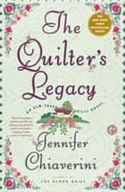 The Quilter's Legacy - An Elm Creek Quilts Novel ebook by Jennifer Chiaverini