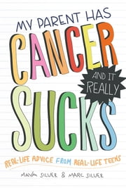 My Parent Has Cancer and It Really Sucks ebook by Maya Silver,Marc Silver
