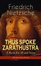 THUS SPOKE ZARATHUSTRA - A Book for All and None (World Classics Series) - Philosophical Novel eBook by Friedrich Nietzsche, Thomas Common