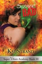 Super Bad ebook by Kai Strand