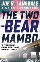 The Two-Bear Mambo - Hap and Leonard Book 3 ebook by Joe R. Lansdale