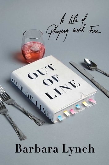 Out of Line - A Life of Playing with Fire ebook by Barbara Lynch