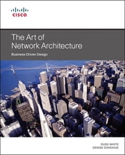 The Art of Network Architecture - Business-Driven Design ebook by Russ White,Denise Donohue