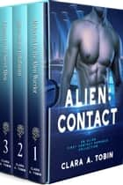 Alien: Contact: An Alien First Contact Romance Collection ebook by Clara A. Tobin