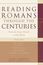 Reading Romans through the Centuries - From the Early Church to Karl Barth ebook by Jeffrey P. Greenman, Timothy Larsen