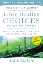Life's Healing Choices Revised and Updated - Freedom from Your Hurts, Hang-ups, and Habits ebook by John Baker, Rick Warren