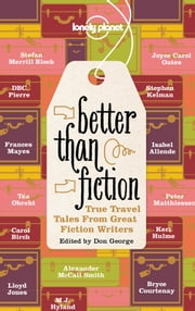 Better Than Fiction - True Travel Tales from Great Fiction Writers ebook by Kobo.Web.Store.Products.Fields.ContributorFieldViewModel