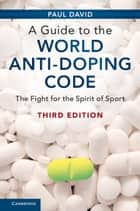 A Guide to the World Anti-Doping Code - The Fight for the Spirit of Sport ebook by Paul David