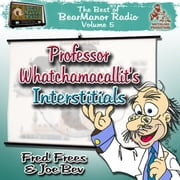 Professor Whatchamacallit's Interstitials - The Best of BearManor Radio, Vol. 5 audiobook by Joe Bevilacqua, Lorie Kellogg