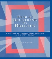 Public Relations in Britain - A History of Professional Practice in the Twentieth Century ebook by Jacquie L'Etang
