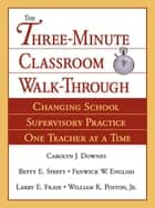 The Three-Minute Classroom Walk-Through ebook by Carolyn J. Downey,Larry E. Frase,Dr. William K. Poston,Dr. Fenwick W. English,Betty E. Steffy-English