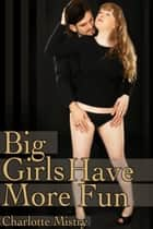 Big Girls Have More Fun ebook by Charlotte Mistry