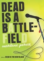Dead Is a Battlefield eBook by Marlene Perez