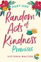 Random Acts of Kindness - Part 1 - Promises ebook by Victoria Walters