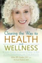 Clearing the Way to Health and Wellness ebook by Ellen Cutler DC with Richard Tunkel MD