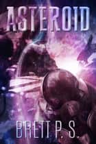 Asteroid ebook by Brett P. S.