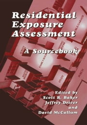 Residential Exposure Assessment - A Sourcebook ebook by Jeffrey Driver,Scott R. Baker,David McCallum