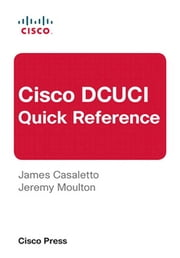 Cisco DCUCI Quick Reference ebook by James Casaletto,Jeremy Moulton