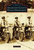 Arlington County Police Department ebook by Janet Rowe