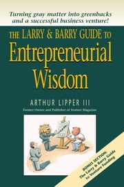 The Larry & Barry Guide to Entrepreneurial Wisdom ebook by Arthur Lipper III