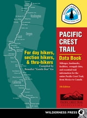 Pacific Crest Trail Data Book - Mileages, Landmarks, Facilities, Resupply Data, and Essential Trail Information for the Entire Pacific Crest Trail, from Mexico to Canada ebook by Benedict Go