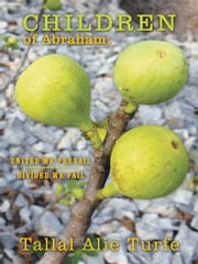 Children of Abraham - United We Prevail, Divided We Fail ebook by Tallal Alie Turfe