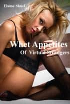 Whet Appetites Of Virtual Strangers ebook by Elaine Shuel